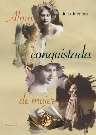 Alma conquistada de mujer. Julia Justinne. Editorial Hebras de tinta