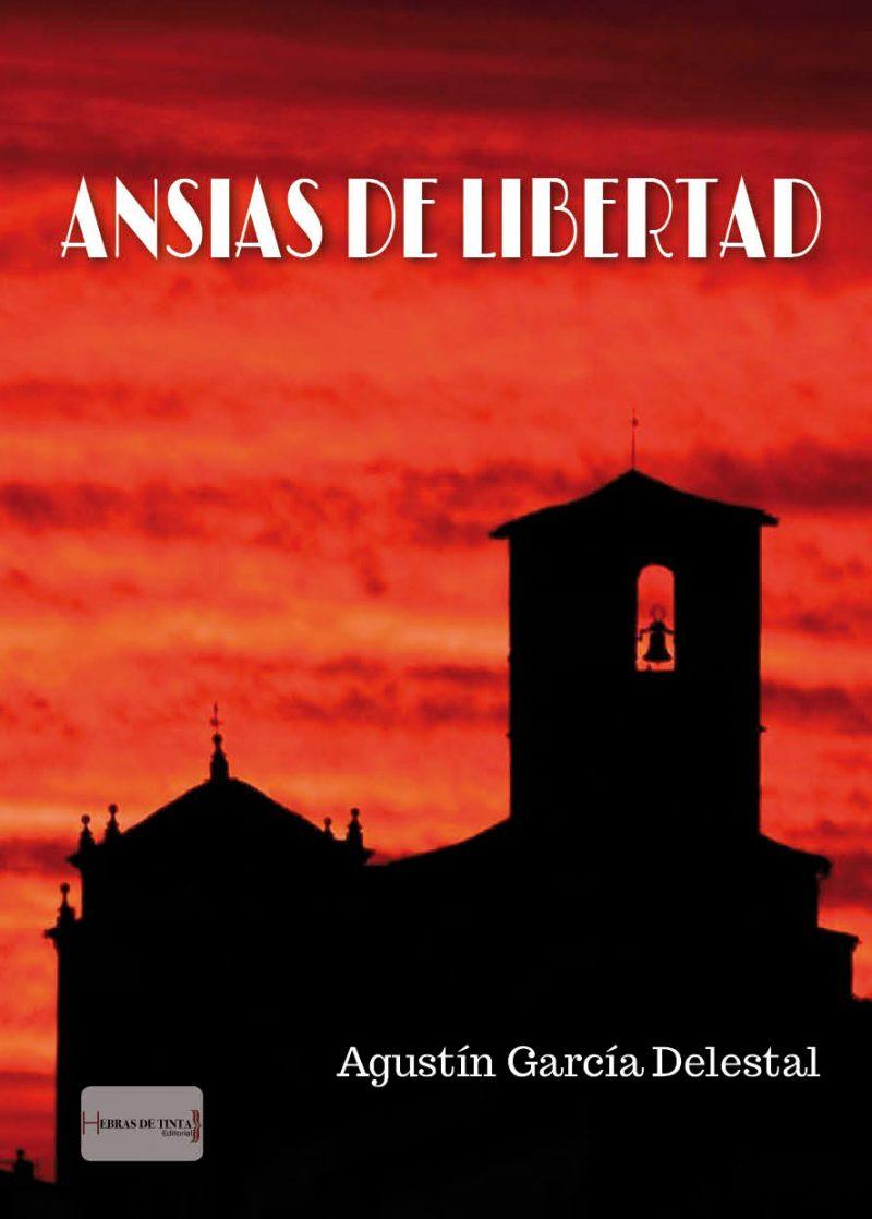 Ansias de Libertad. Agustín García Delestal. Editorial Hebras de tinta