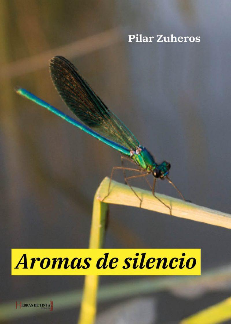 Aromas de silencio. Pilar Zuheros. Editorial Hebras de tinta