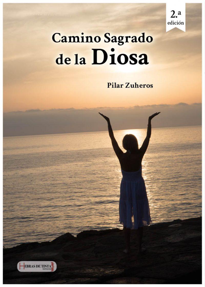 El Camino Sagrado de la Diosa. Pilar Zuheros. Editorial Hebras de tinta