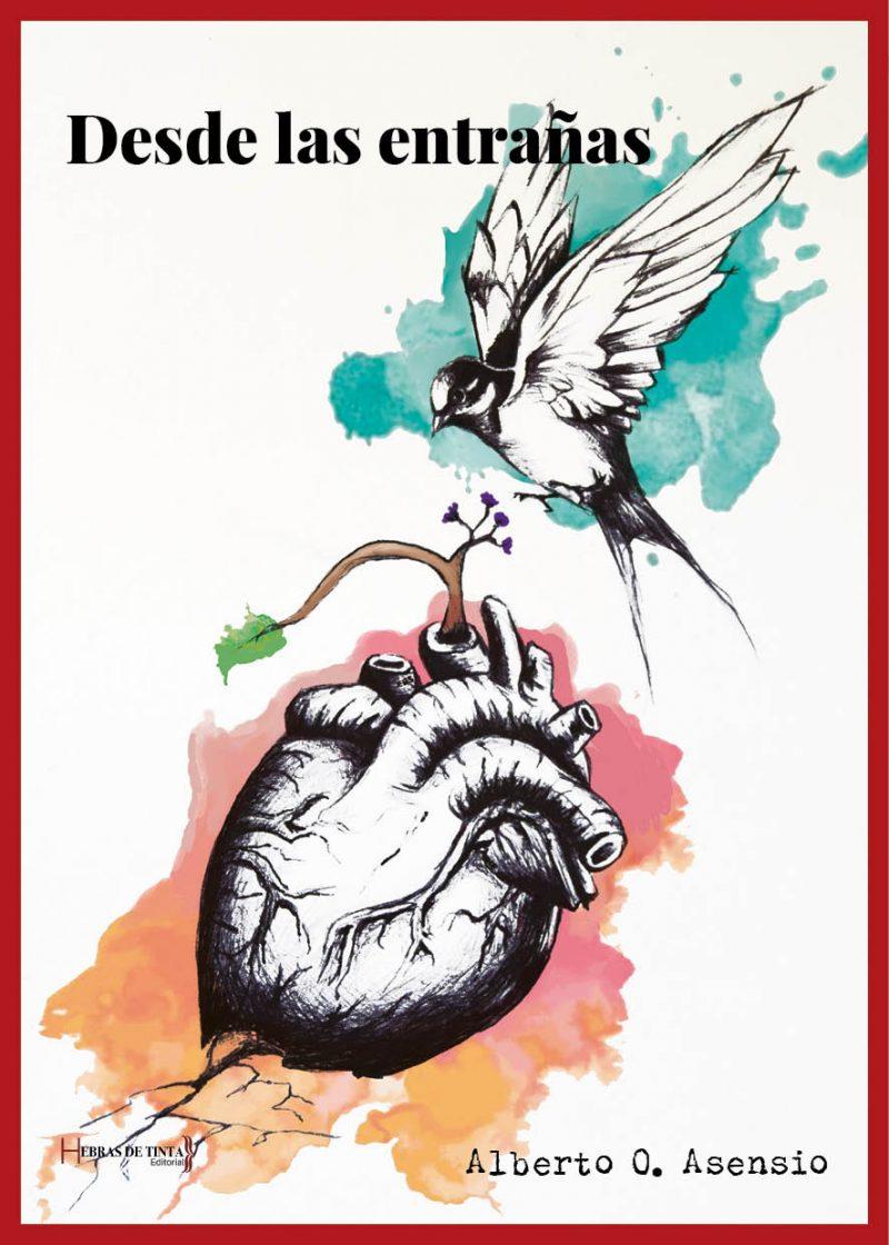 Desde las entrañas. Alberto O. Asensio. Editorial Hebras de tinta
