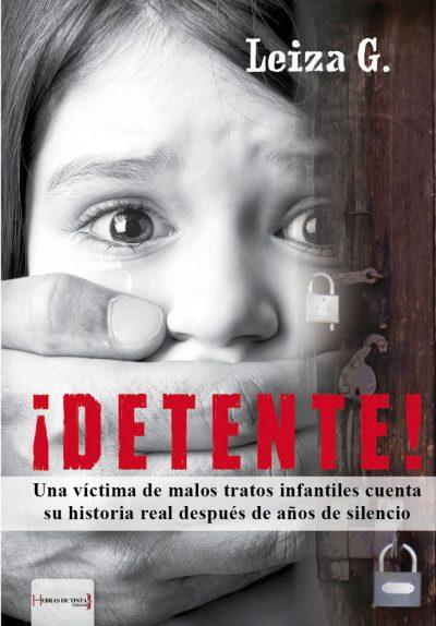 ¡Detente! Una víctima de malos tratos infantiles cuenta su historia real después de años de silencio. Leiza G. Editorial Hebras de tinta
