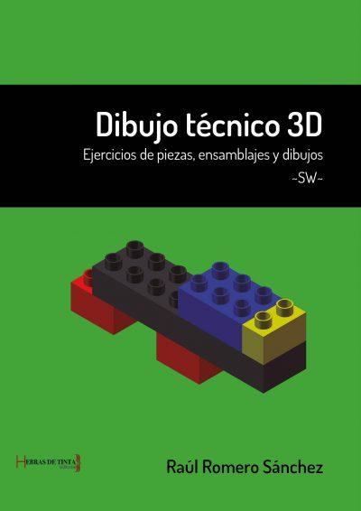 Dibujo técnico 3D. Ejercicios de piezas, ensamblajes y dibujos SW. Raúl Romero Sánchez. Editorial Hebras de tinta
