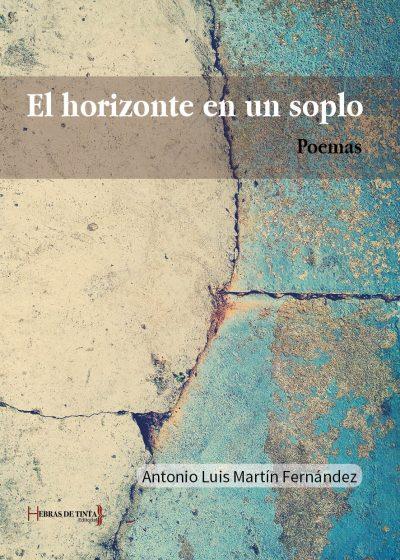 El horizonte en un soplo. Antonio Luis Martín Fernández. Editorial Hebras de tinta