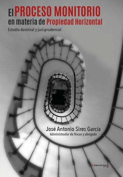 El Proceso Monitorio en materia de Propiedad Horizontal. José Antonio Sires García. Editorial Hebras de tinta