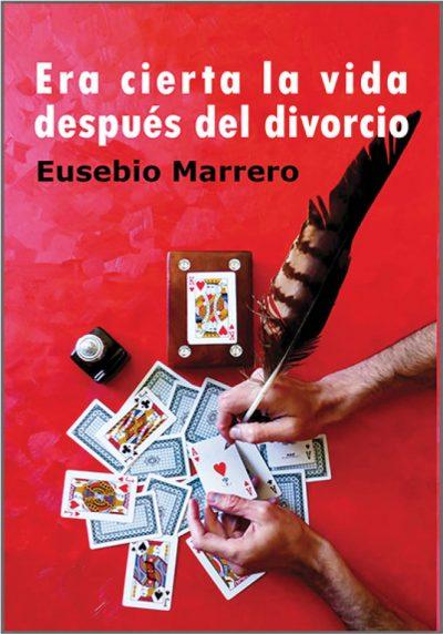 Era cierta la vida después del divorcio. Eusebio Marrero. Editorial Hebras de tinta