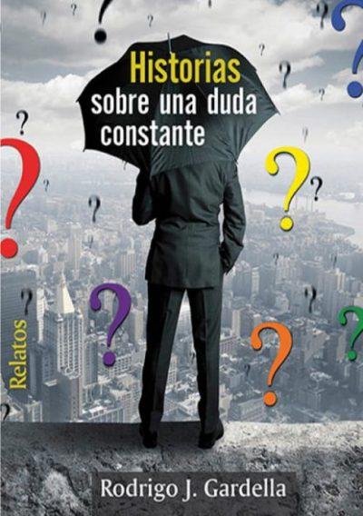 Historias sobre una duda constante. Rodrigo J. Gardella. Editorial Hebras de tinta