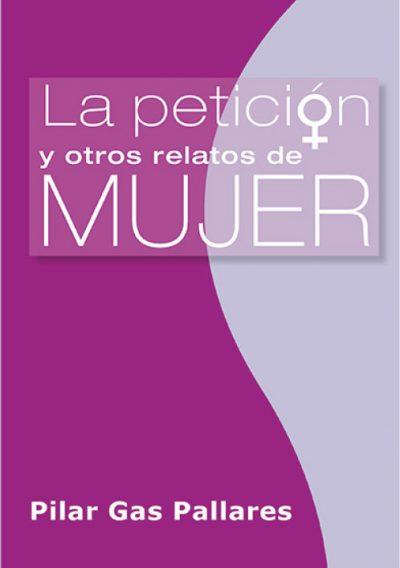 La petición y otros relatos de mujer. Pilar Gas Pallares. Editorial Hebras de tinta