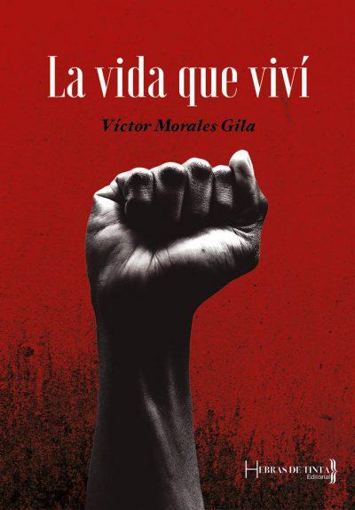 La vida que viví. Víctor Morales Gila. Editorial Hebras de tinta