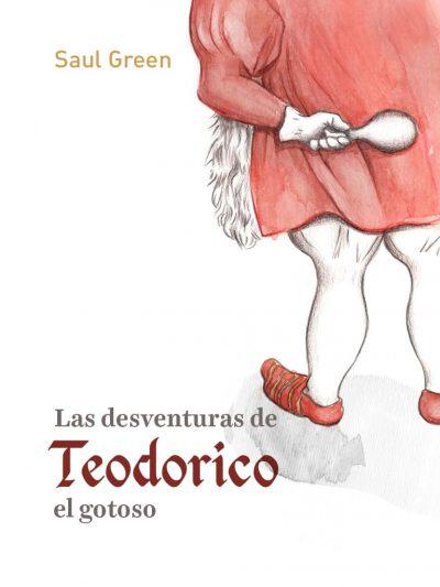 Las desventuras de Teodorico el gotoso. Saul Green. Editorial Hebras de tinta