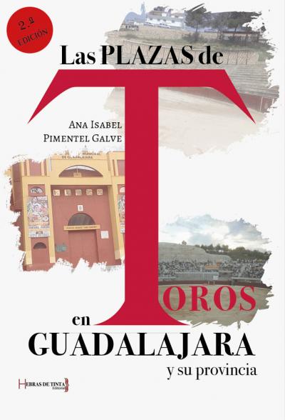 Las plazas de toros en Guadalajara y su provincia. Ana Isabel Pimentel Galve. Editorial Hebras de tinta