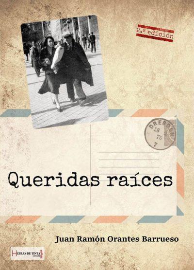 Queridas raíces. Juan Ramón Orantes Barrueso. Editorial Hebras de tinta