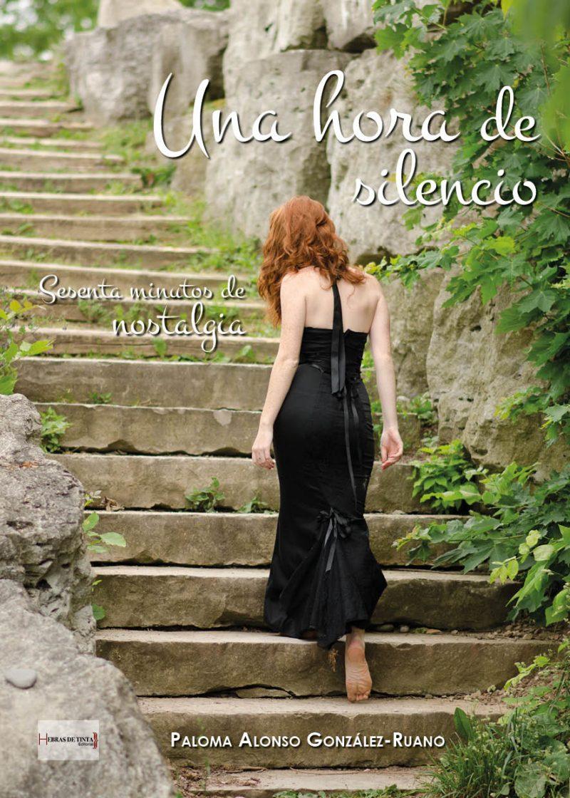 Una hora de silencio, sesenta minutos de nostalgia. Paloma Alonso González-Ruano. Editorial Hebras de tinta