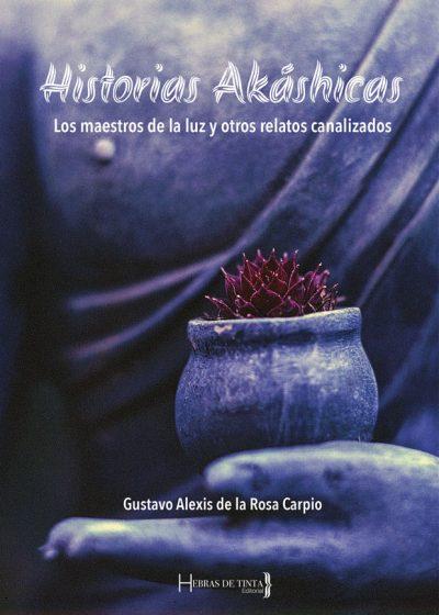Memorias Akáshicas. Gustavo Alexis de la Rosa Carpio. Editorial Hebras de Tinta