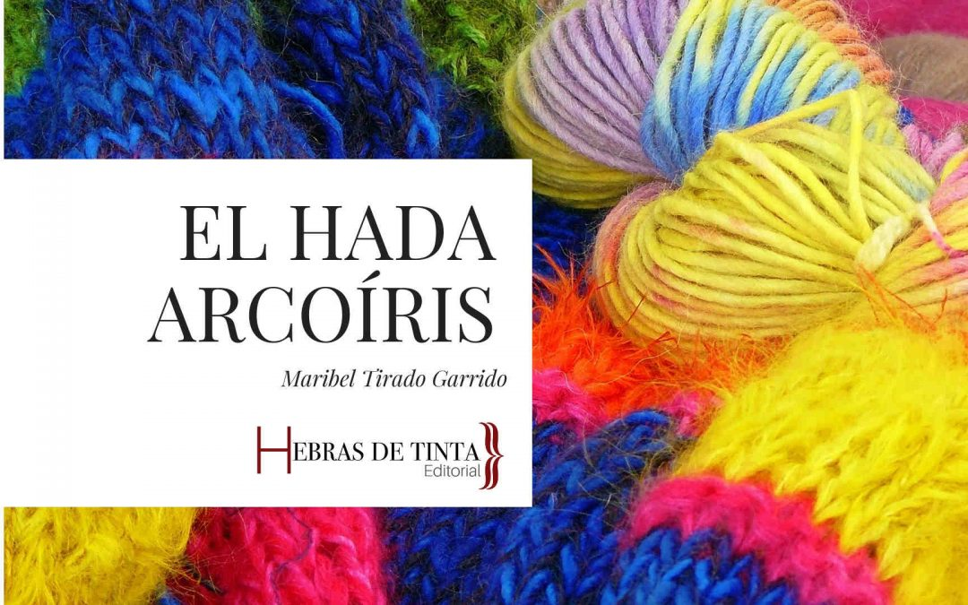 El hada Arcoíris. Maribel Tirado Garrido… ¡Bienvenida a Hebras de Tinta!