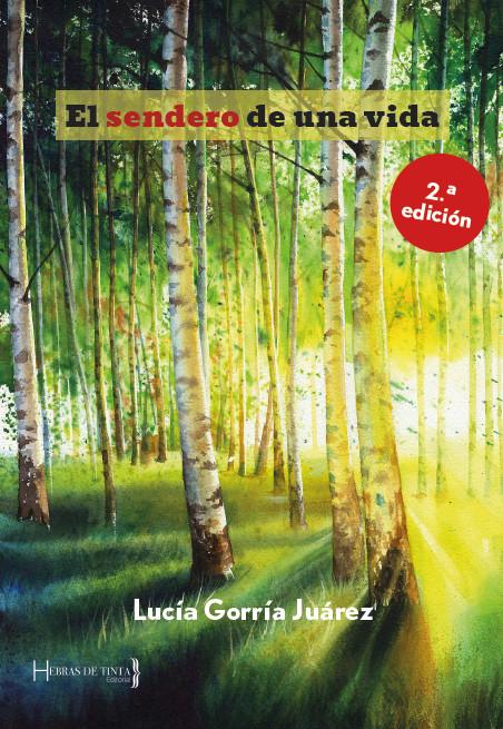 Segunda edición de la obra EL SENDERO DE UNA VIDA, de la escritora autopublicada Lucía Gorría Juárez. Editorial Hebras de Tinta. Autopublicación literaria