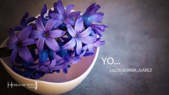 Yo… un pequeño relato de Lucía Gorría Juárez