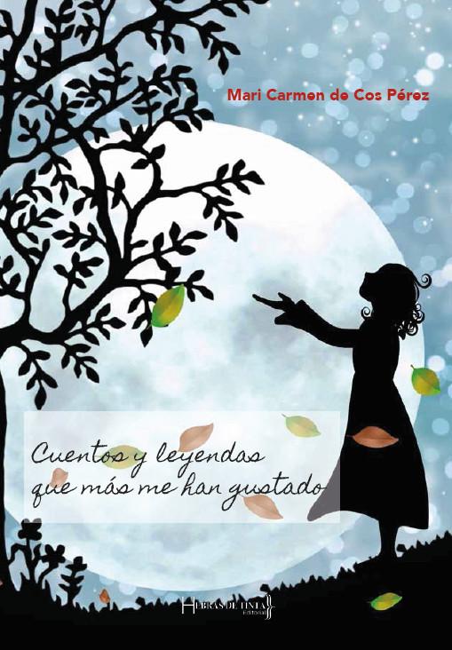 Cuentos y leyendas que más me han gustado. Mari Carmen de Cos. Editorial Hebras de Tinta, autopublicación de calidad