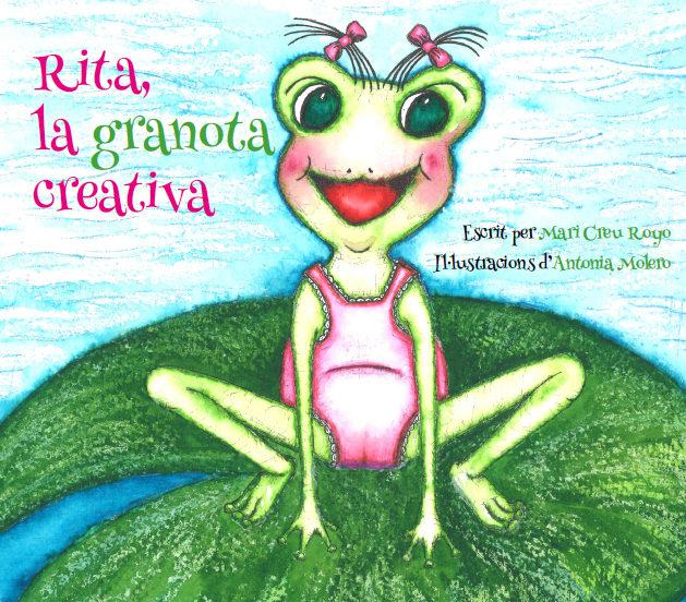 Rita, la granota creativa. Mari Creu y Antonia. Editorial Hebras de Tinta, autopublicación literaria