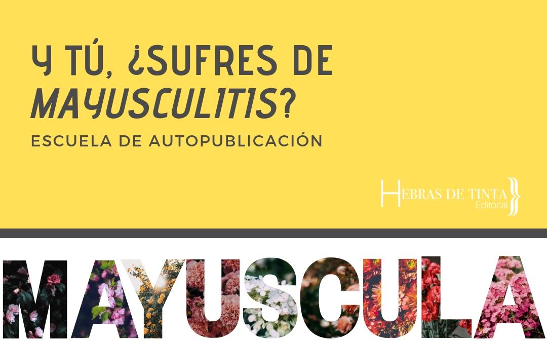 Y tú, ¿sufres de «mayusculitis*»?