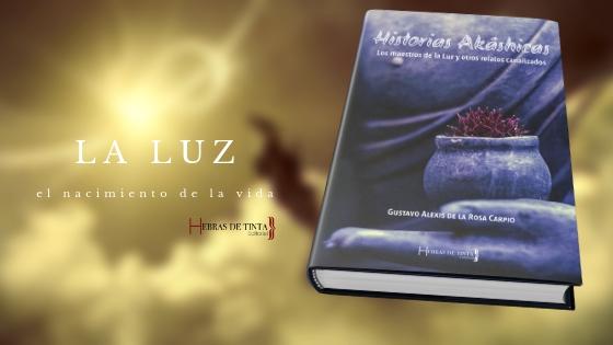 Historias Akáshicas. La vida por la luz