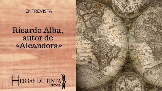 Entrevista a Ricardo Alba, autor de «Alcandora»