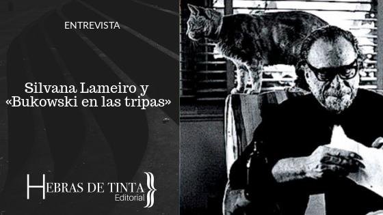 Silvana Lameiro nos habla de su obra «Bukowski en las tripas»