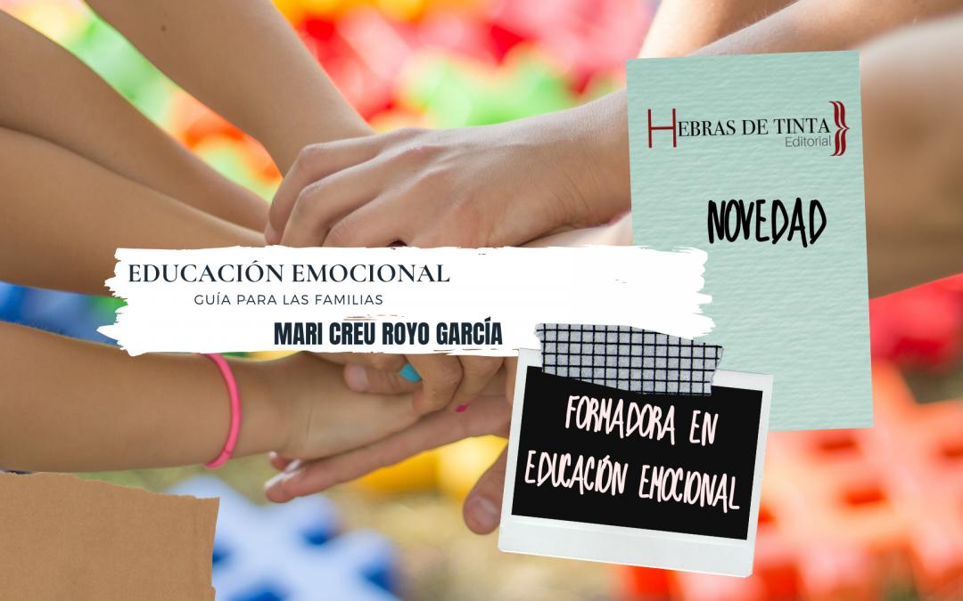 EDUCACIÓN EMOCIONAL, guía para aprender a emocionarnos en familia, educación emocional aplicada, de Mari Creu Royo