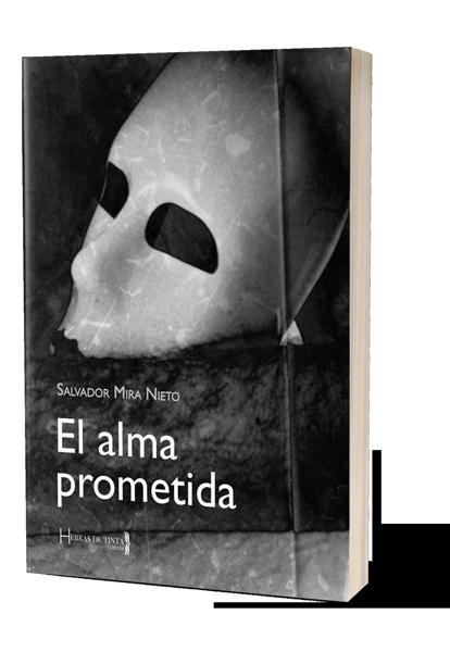 El alma prometida. Salvador Mira Nieto. Autopublicación literari. Editorial Hebras de TInta